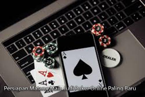 Persiapan Matang Main Judi Poker Online Paling Baru